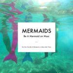 Be A Mermaid on Maui