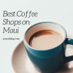 Best Coffee Shops on Maui Hawaii